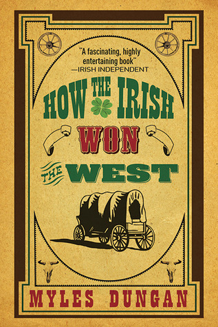 How the Irish Won the West - Myles Dungan
