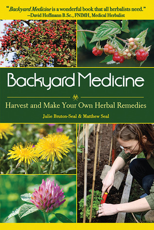 Backyard Medicine: Harvest and Make Your Own Herbal Remedies  by  Julie Bruton-Seal