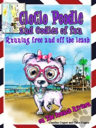 CloClo Poodle & Oodles of Fun on the FRENCH RIVIERA  by  Chloe Copper