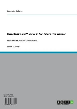 Race, Racism and Violence in Ann Petrys The Witness: From Miss Muriel and Other Stories  by  Jeannette Nedoma