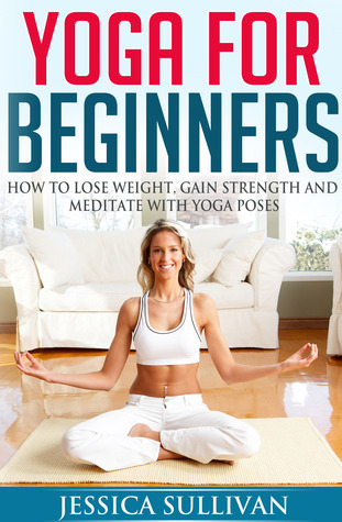 yoga for beginners  how to lose weight gain strength and