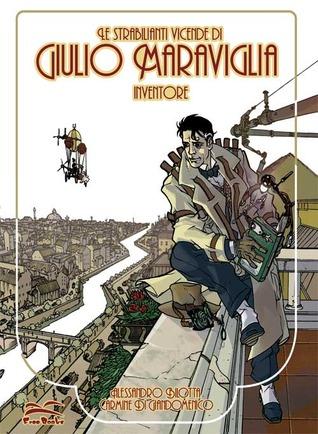 Le strabilianti vicende di Giulio Maraviglia, Inventore, #1 Alessandro Bilotta