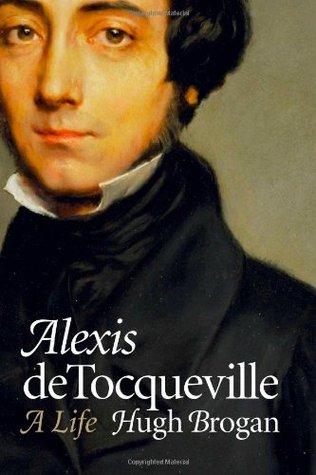 Alexis de Tocqueville by Hugh Brogan — Reviews, Discussion ...