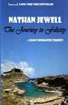 The Journey to Felicity: A Mans Romantic Comedy  by  Nathan Jewell
