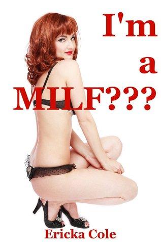 Im a MILF? Erika Cole