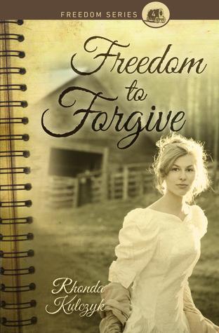 Freedom to Forgive by Rhonda Kulczyk