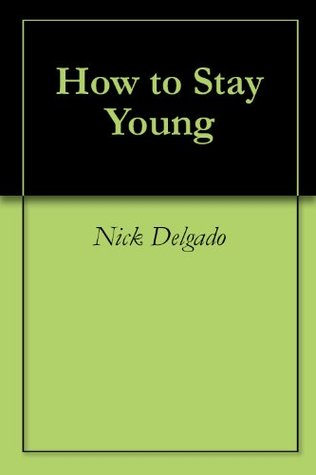 How to Stay Young  by  Nick Delgado