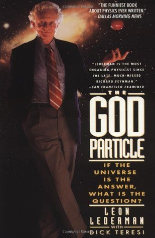 The God Particle: If the Universe Is the Answer, What Is ...