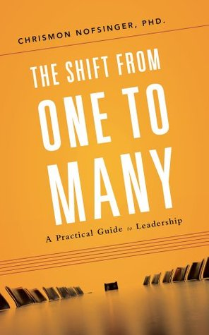 The Shift From One to Many: A Practical Guide to Leadership  by  Chrismon Nofsinger