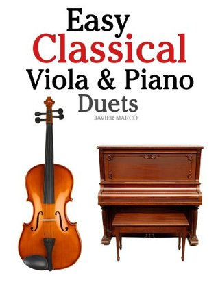 Easy Classical Viola & Piano Duets: Featuring music of Bach, Mozart, Beethoven, Strauss and other composers.  by  Javier Marcó