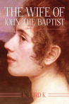 The Wife of John the Baptist