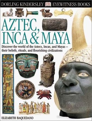 Aztec Inca and Maya  by  Elizabeth Baquedano