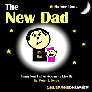 The New Dad Humor Book. Funny New Father Axioms to Live By.  by  Peter Syrek