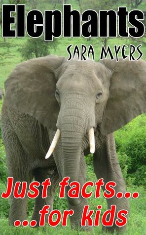 Elephants : Just Facts For Kids  by  Sara Myers