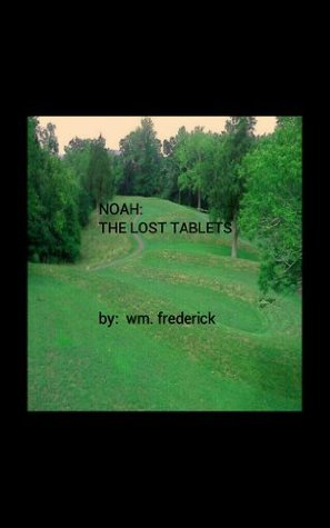 NOAH: THE LOST TABLETS Wm. Frederick