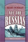 All the Russias: Travels and Studies in Contemporary European Russia, Finland, Siberia, the Caucasus, & Central Asia