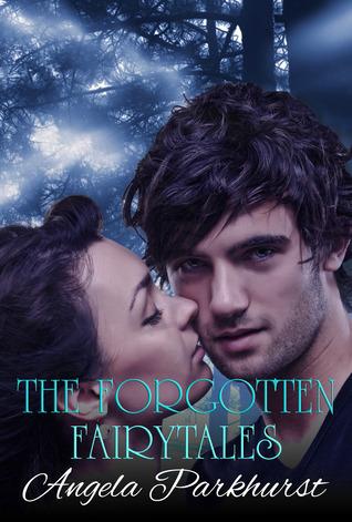 The Forgotten Fairytales (Forgotten Fairytales, #1)  by  Angela Parkhurst