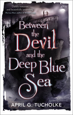 Review: 4 stars to Between The Devil and the Deep Blue Sea by April Genevieve Tucholke