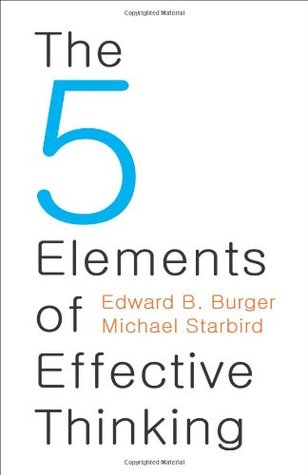 The 5 Elements of Effective Thinking (2012) by Edward B. Burger