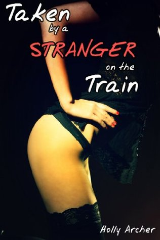 Taken  by  a Stranger on the Train by Holly Archer