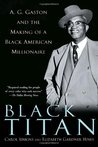 Black Titan: A.G. Gaston and the Making of a Black American Millionaire