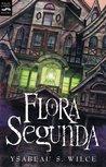 Flora Segunda (Flora Trilogy, #1)