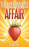 The Mayonnaise Affair by Frank Linn