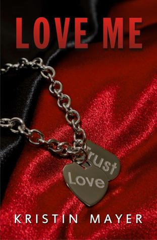 Love Me (Trust, #2) Kristin Mayer