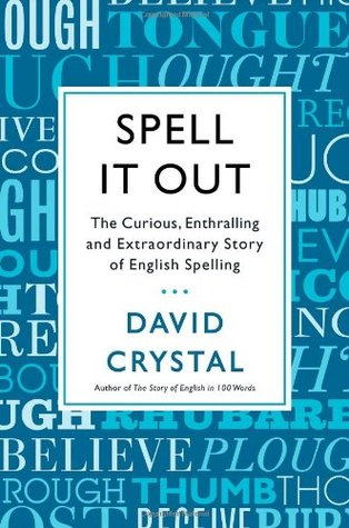 Book Review: David Crystal's Spell It Out: The Curious, Enthralling, and Extraordinary Story of English Spelling