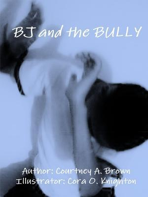 BJ and the Bully  by  Courtney Brown
