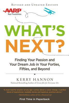 Whats Next? Updated: Finding Your Passion and Your Dream Job in Your Forties, Fifties and Beyond  by  Kerry Hannon