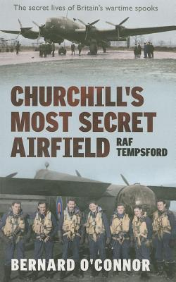 Churchills Most Secret Airfield: RAF Tempsford  by  Bernard OConnor