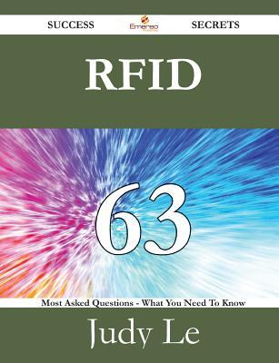Rfid 63 Success Secrets - 63 Most Asked Questions on Rfid - What You Need to Know Judy Le