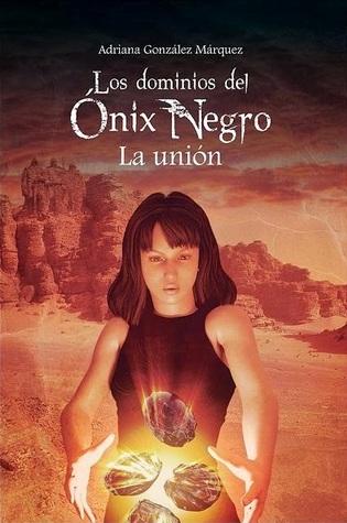 Los dominios del Ónix Negro: La unión - Adriana González Márquez