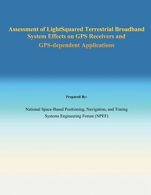 Assessment of Light Squared Terrestrial Broadband System Effects on GPS Receivers and GPS-Dependent Applications  by  Naviga National Space-Based Positioning