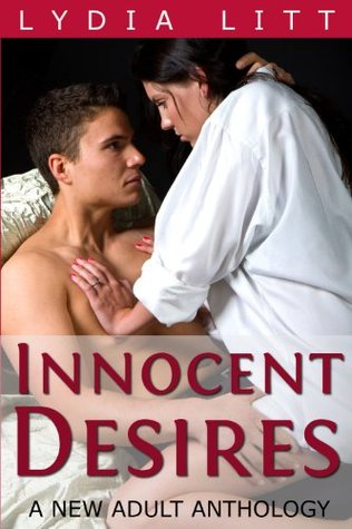 Innocent Desires: A New Adult Anthology  by  Lydia Litt