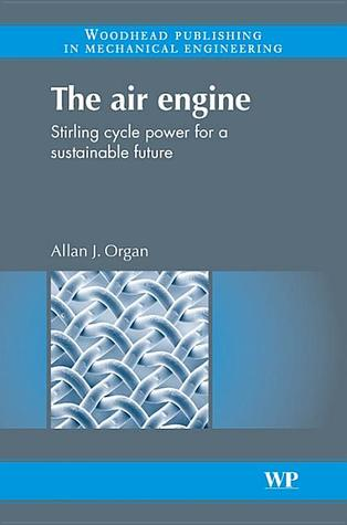 The air engine: Stirling cycle power for a sustainable future Allan J. Organ