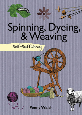 Spinning, Dyeing & Weaving: Self-Sufficiency Penny Walsh