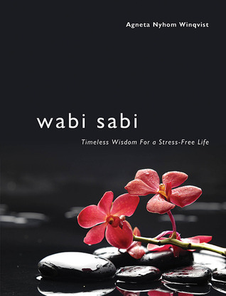 wabi sabi timeless wisdom for a stress free life by agneta nyholm winqvist reviews. Black Bedroom Furniture Sets. Home Design Ideas