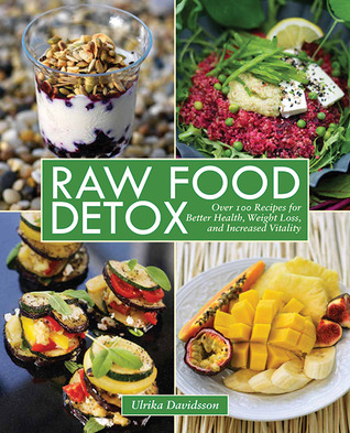 Raw Food Detox: Over 100 Recipes for Better Health, Weight Loss, and Increased Vitality Ulrika Davidson
