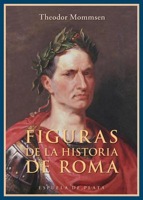 Figuras de la historia de Roma Theodor Mommsen