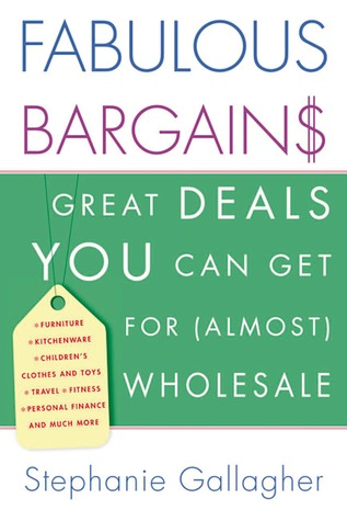 Fabulous Bargains!: Great Deals You Can Get for (Almost) Wholesale  by  Stephanie Gallagher