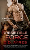 Irresistible Force (K-9 Rescue, #1)