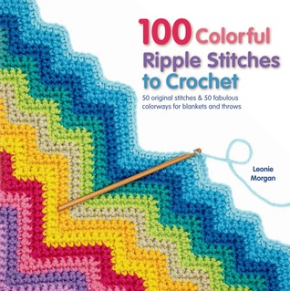 100 Colorful Ripple Stitches to Crochet by Leonie Morgan