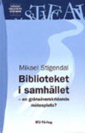 Biblioteket i samhället: en gränsöverskridande mötesplats? Mikael Stigendal