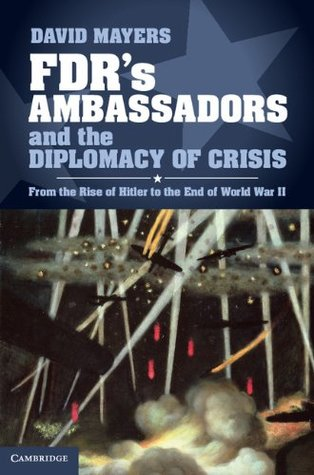 FDRs Ambassadors and the Diplomacy of Crisis  by  David Mayers