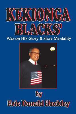 Kekionga Blacks: War on His-Story & Slave Mentality Eric Donald Hackley