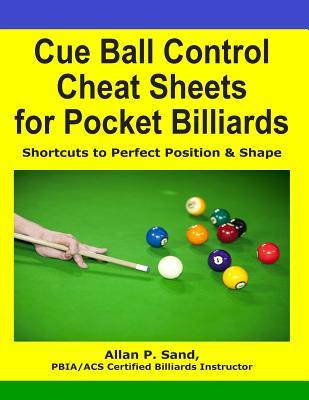 Cue Ball Control Cheat Sheets for Pocket Billiards by Allan P. Sand