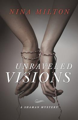 Unraveled Visions by Nina Milton