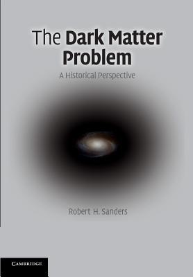 The Dark Matter Problem: A Historical Perspective  by  Robert H Sanders